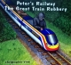 Little Peter's Railway - The Great Train Robbery
